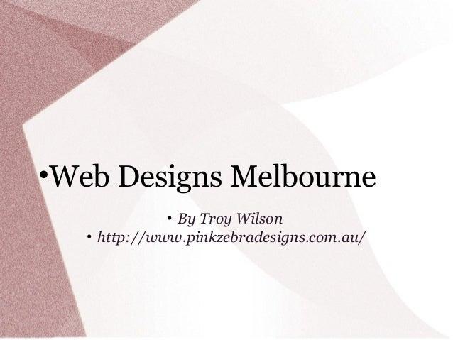 •Web Designs Melbourne • By Troy Wilson • http://www.pinkzebradesigns.com.au/