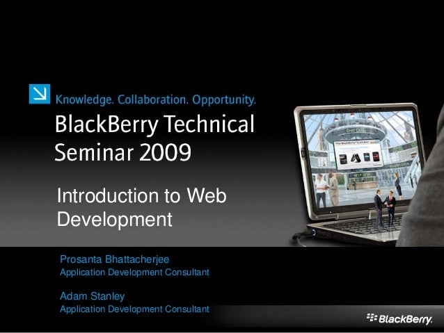Introduction to Web Development Prosanta Bhattacherjee Application Development Consultant Adam Stanley Application Develop...
