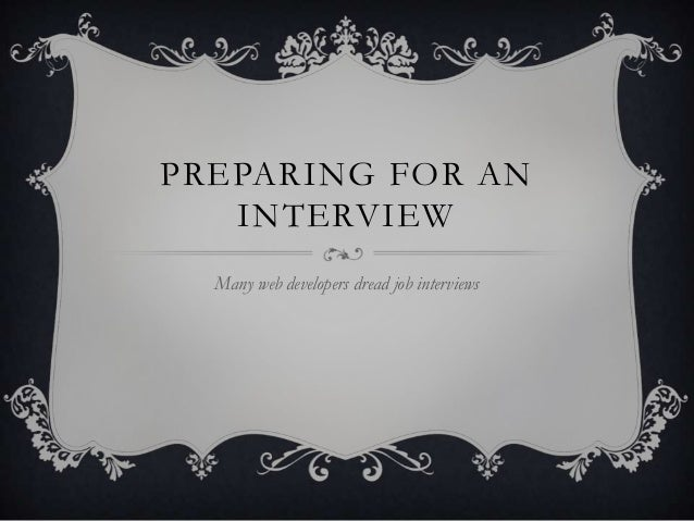 PREPARING FOR AN INTERVIEW Many web developers dread job interviews