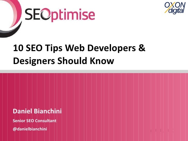 10 SEO Tips Web Developers & Designers Should Know Daniel Bianchini Senior SEO Consultant @danielbianchini
