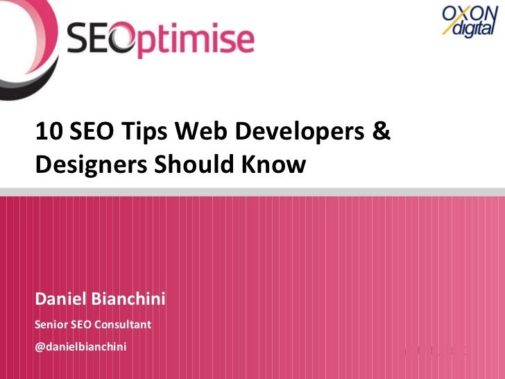 10 SEO Tips Web Developers &Designers Should KnowDaniel BianchiniSenior SEO Consultant@danielbianchini