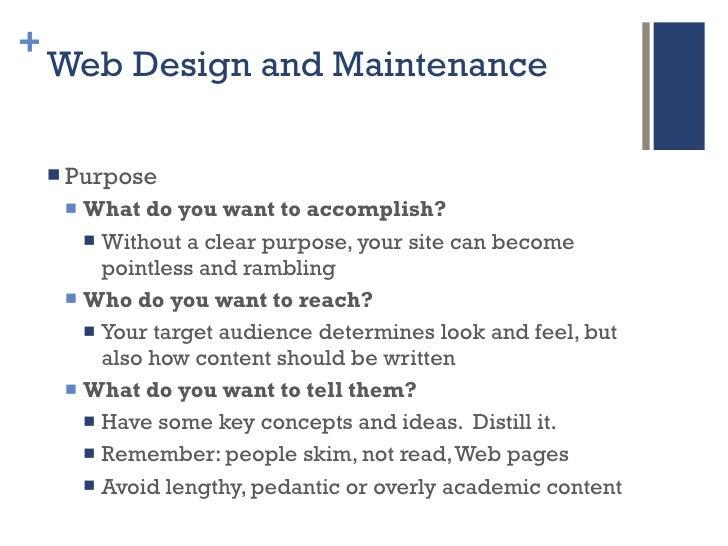 Web Design and Maintenance <ul><li>Purpose </li></ul><ul><ul><li>What do you want to accomplish? </li></ul></ul><ul><ul><u...