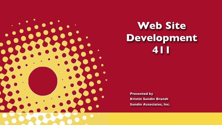 Web SiteDevelopment    411Presented byKristin Sundin BrandtSundin Associates, Inc.
