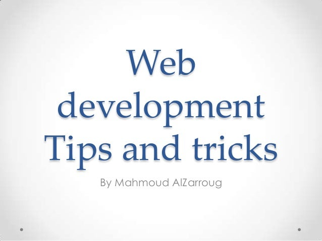Web developmentTips and tricks   By Mahmoud AlZarroug