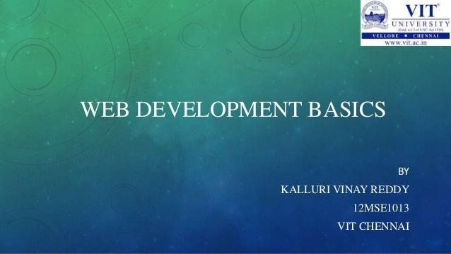 WEB DEVELOPMENT BASICS BY KALLURI VINAY REDDY 12MSE1013 VIT CHENNAI