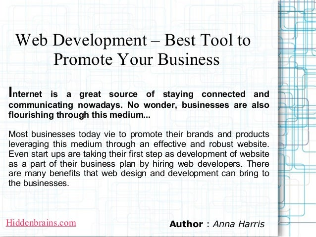 Web Development – Best Tool to      Promote Your BusinessInternet  is a great source of staying connected andcommunicating...