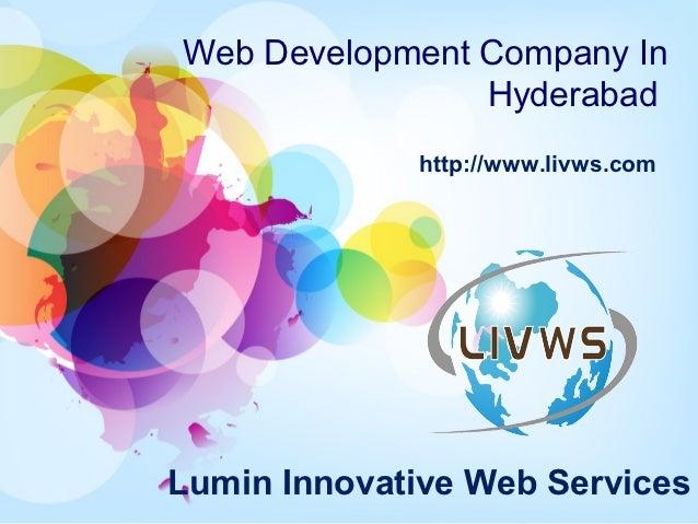 Web Development Company In                Hyderabad             http://www.livws.comLumin Innovative Web Services