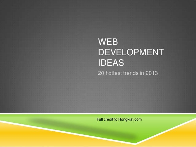 WEB DEVELOPMENT IDEAS Full credit to Hongkiat.com 20 hottest trends in 2013
