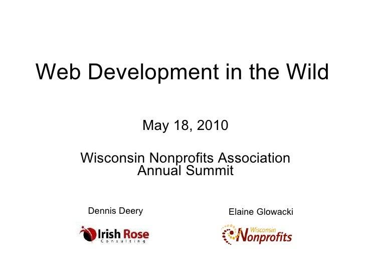 Web Development in the Wild May 18, 2010 Wisconsin Nonprofits Association Annual Summit Dennis Deery Elaine Glowacki