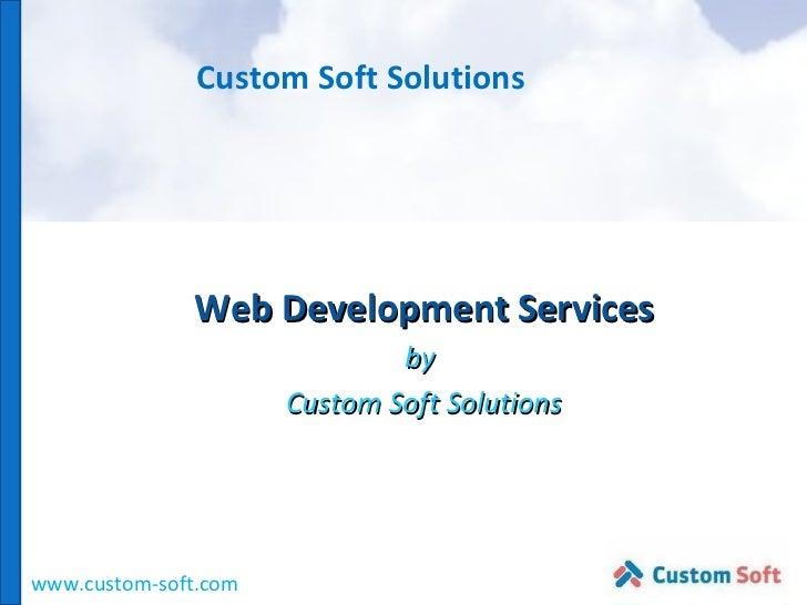 Custom Soft Solutions Web Development Services by  Custom Soft Solutions www.custom-soft.com