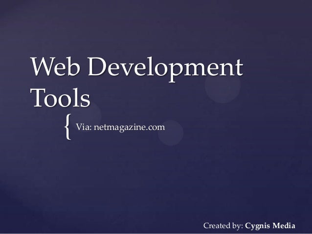 { Web Development Tools Via: netmagazine.com Created by: Cygnis Media