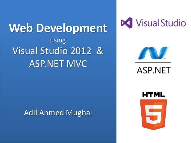 Web Development        usingVisual Studio 2012 &    ASP.NET MVC  Adil Ahmed Mughal