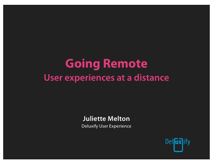 Going Remote User experiences at a distance             Juliette Melton          Deluxify User Experience
