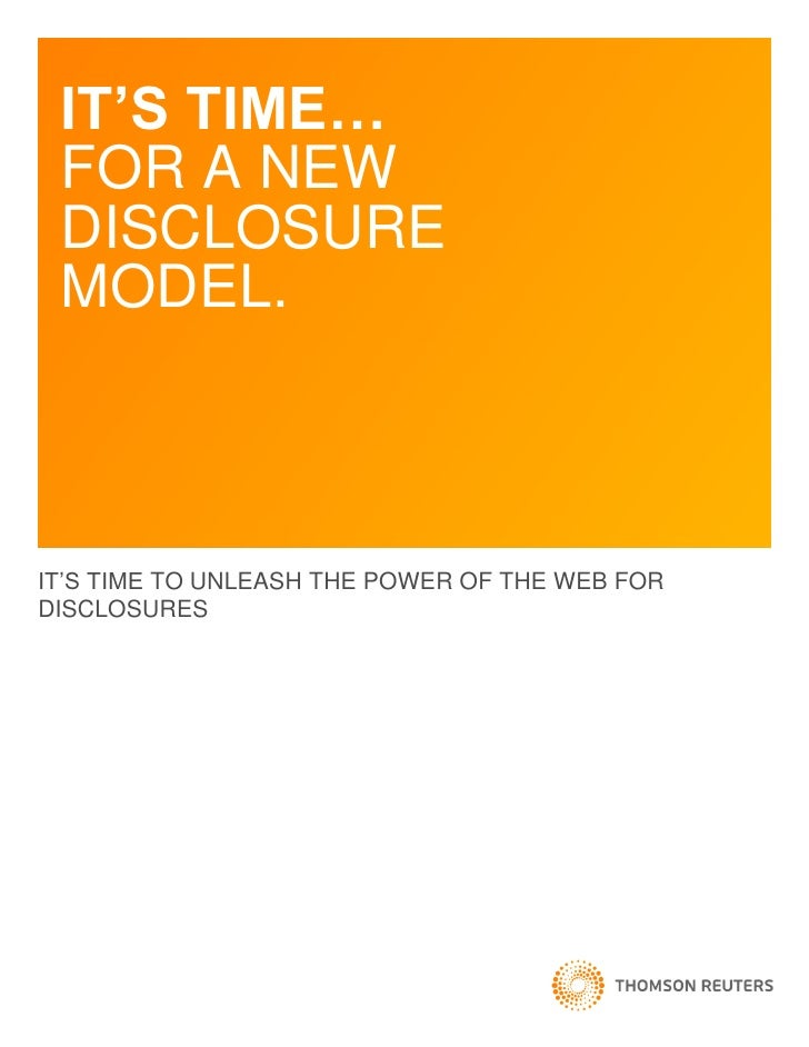 IT'S TIME…  FOR A NEW  DISCLOSURE  MODEL.    IT'S TIME TO UNLEASH THE POWER OF THE WEB FOR DISCLOSURES