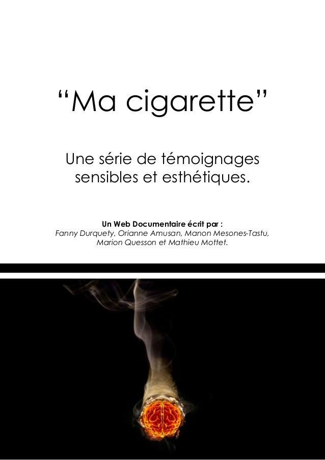 """""""Ma cigarette""""  Une série de témoignages   sensibles et esthétiques.           Un Web Documentaire écrit par :Fanny Durque..."""