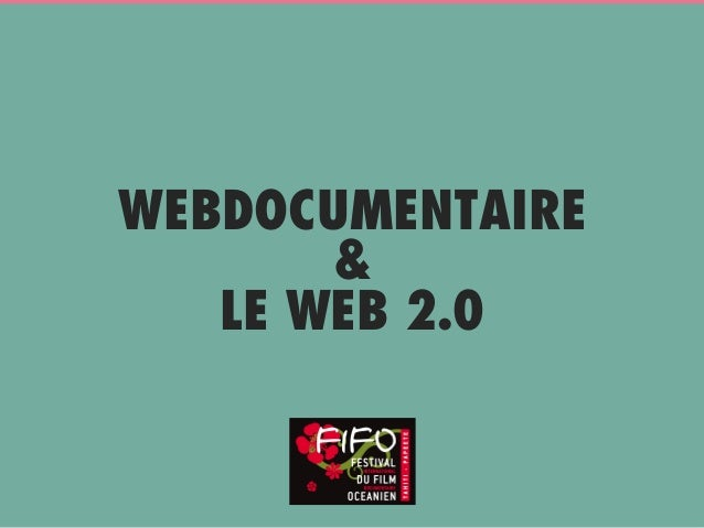 WEBDOCUMENTAIRE & LE WEB 2.0