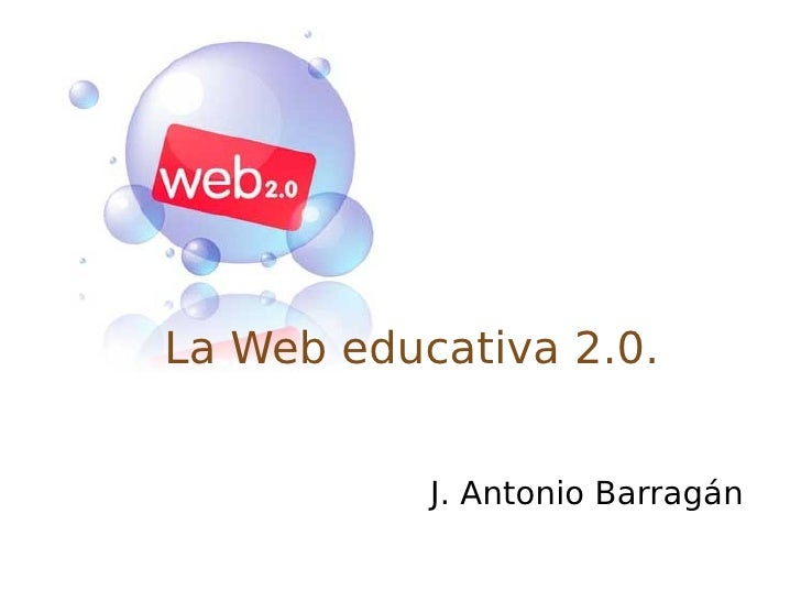 La Web educativa 2.0. J. Antonio Barragán