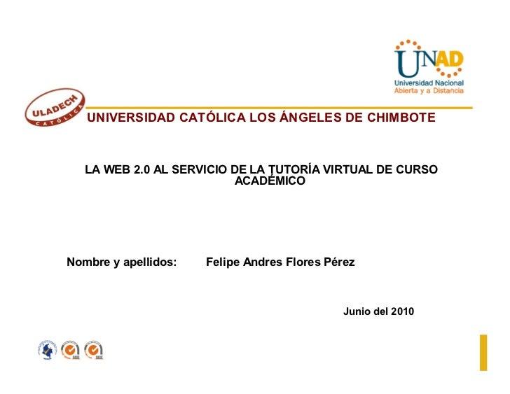 UNIVERSIDAD CATÓLICA LOS ÁNGELES DE CHIMBOTE      LA WEB 2.0 AL SERVICIO DE LA TUTORÍA VIRTUAL DE CURSO                   ...