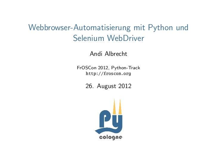 Webbrowser-Automatisierung mit Python und           Selenium WebDriver                 Andi Albrecht            FrOSCon 20...