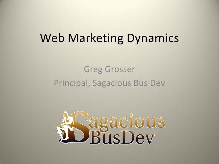 Web Marketing Dynamics            Greg Grosser   Principal, Sagacious Bus Dev