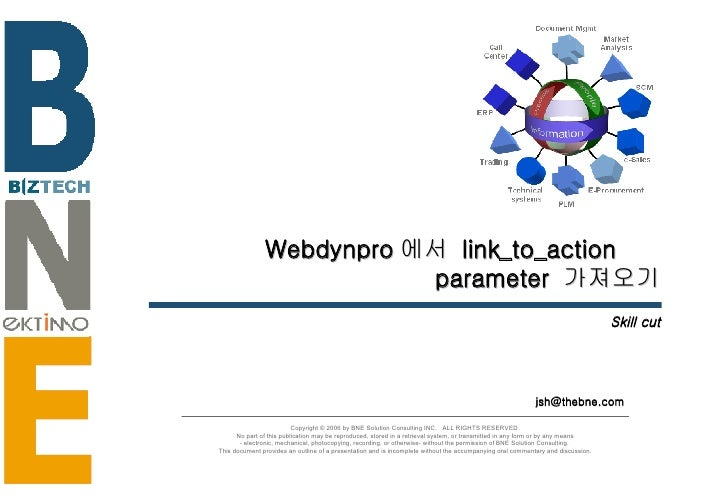 Webdynpro 에서  link_to_action  parameter  가져오기 Skill cut [email_address] Copyright © 2006 by BNE Solution Consulting INC.  ...