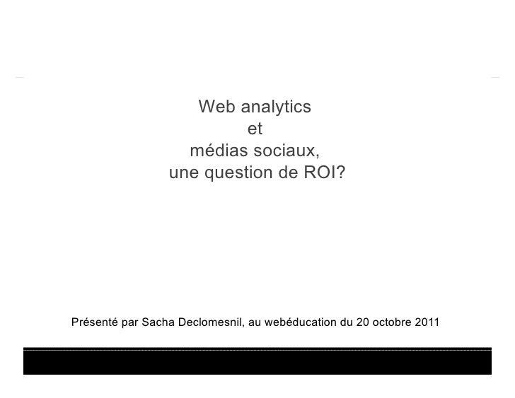 Web analytics                          et                   médias sociaux,                 une question de ROI?Présenté p...