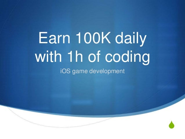 S Earn 100K daily with 1h of coding iOS game development
