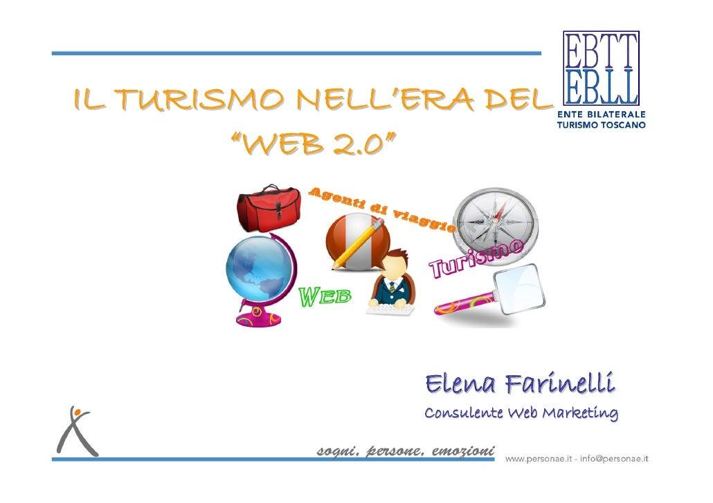 """IL TURISMO NELL'ERA DEL        """"WEB 2.0""""                Elena Farinelli                Consulente Web Marketing"""