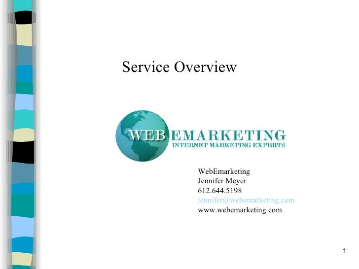 Service Overview WebEmarketing  Jennifer Meyer 612.644.5198 [email_address] www.webemarketing.com