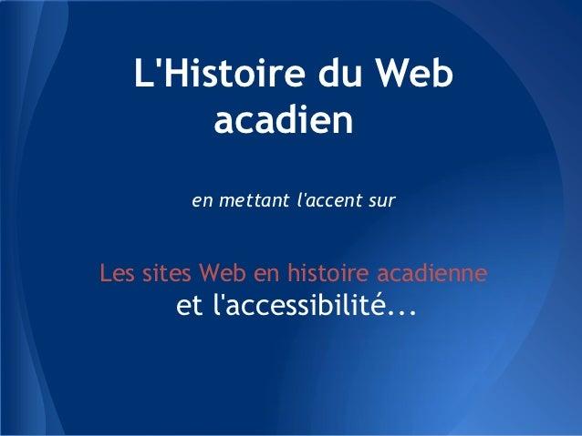 LHistoire du Web        acadien        en mettant laccent surLes sites Web en histoire acadienne      et laccessibilité...