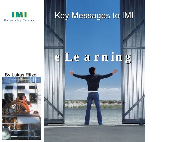 eLearning Key Messages to IMI By Lukas Ritzel University Centre