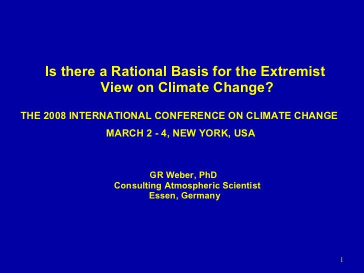 Is there a Rational Basis for the Extremist View on Climate Change? GR Weber, PhD Consulting Atmospheric Scientist Essen, ...