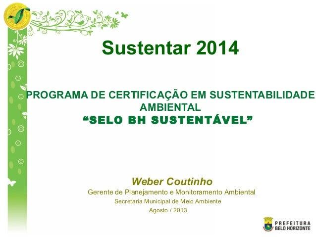"""PROGRAMA DE CERTIFICAÇÃO EM SUSTENTABILIDADE AMBIENTAL """"SELO BH SUSTENTÁVEL"""" Secretaria Municipal de Meio Ambiente Agosto ..."""
