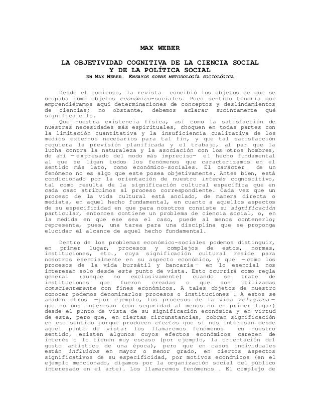 MAX WEBER LA OBJETIVIDAD COGNITIVA DE LA CIENCIA SOCIAL Y DE LA POLÍTICA SOCIAL EN MAX WEBER. ENSAYOS SOBRE METODOLOGÍA SO...