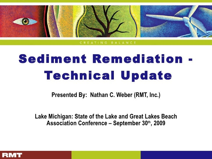 Sediment Remediation -  Technical Update Presented By:  Nathan C. Weber (RMT, Inc.) Lake Michigan: State of the Lake and G...