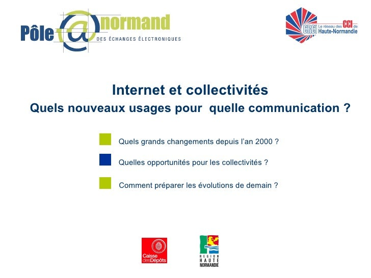 <ul><ul><li>Internet et collectivités </li></ul></ul><ul><ul><li>Quels nouveaux usages pour  quelle communication ? </li><...