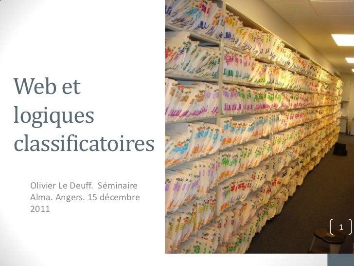 Web etlogiquesclassificatoires Olivier Le Deuff. Séminaire Alma. Angers. 15 décembre 2011                               1