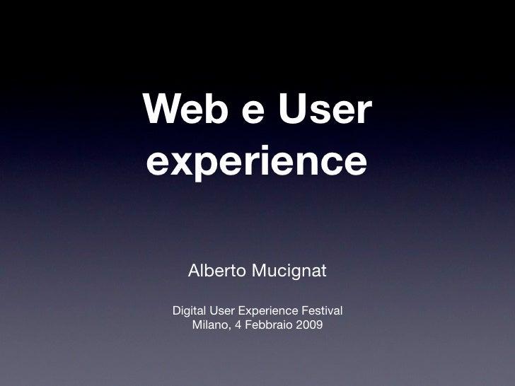 Web e User experience     Alberto Mucignat   Digital User Experience Festival      Milano, 4 Febbraio 2009
