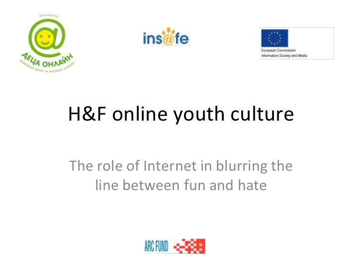 H&F online youth culture The role of Internet in blurring the line between fun and hate