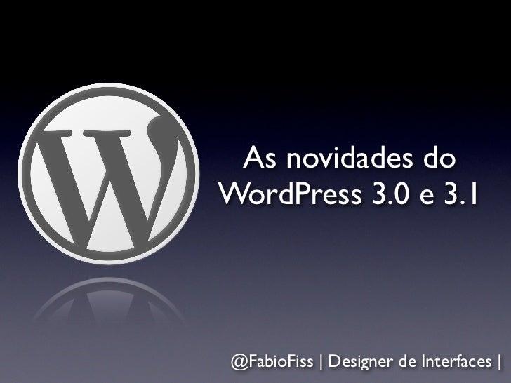 As novidades doWordPress 3.0 e 3.1@FabioFiss | Designer de Interfaces |