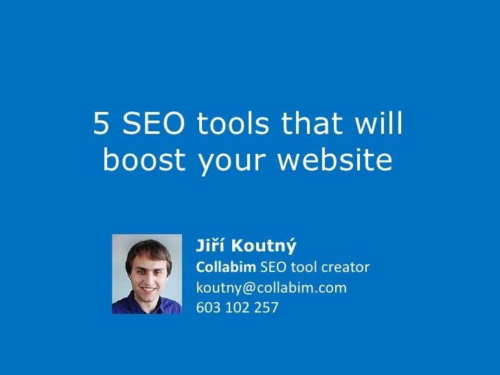 5 SEO tools that will boost your website<br />Jiří Koutný<br />Collabim SEO toolcreatorkoutny@collabim.com603 102 257<br />