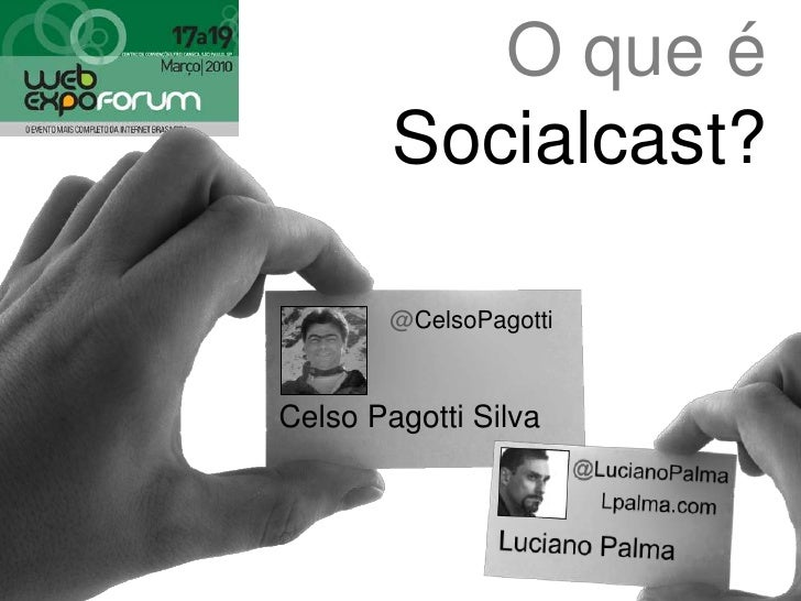 O que é<br />Socialcast?<br />@CelsoPagotti<br />Celso Pagotti Silva<br />@LucianoPalma<br />Lpalma.com<br />Luciano Palma...