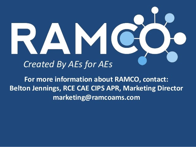 Created By AEs for AEs  For more information about RAMCO, contact:  Belton Jennings, RCE CAE CIPS APR, Marketing Director ...