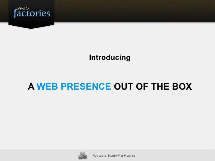 IntroducingA WEB PRESENCE OUT OF THE BOX