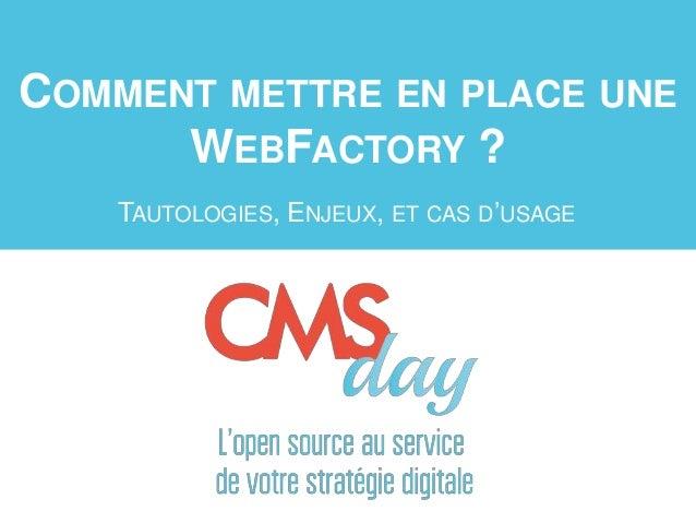 COMMENT METTRE EN PLACE UNE WEBFACTORY ? TAUTOLOGIES, ENJEUX, ET CAS D'USAGE