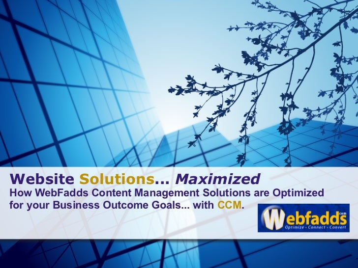Website Solutions... MaximizedHow WebFadds Content Management Solutions are Optimizedfor your Business Outcome Goals... wi...