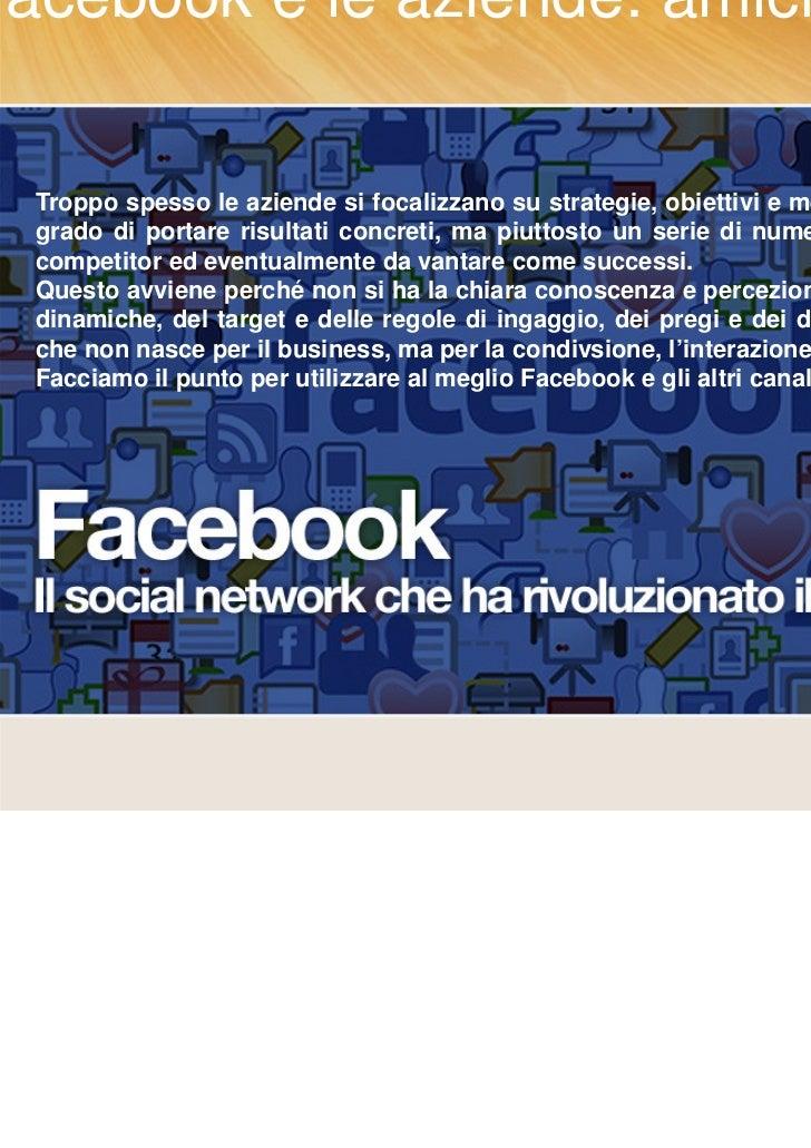 Facebook e le aziende: amici per un like?  Troppo spesso le aziende si focalizzano su strategie, obiettivi e metriche che ...