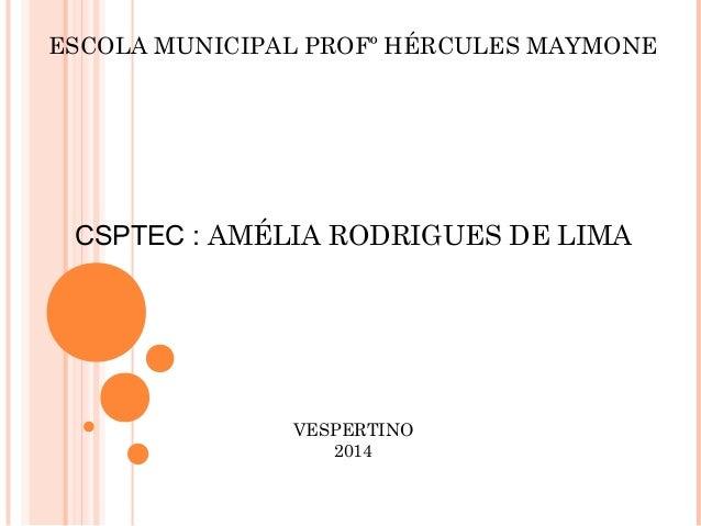 ESCOLA MUNICIPAL PROFº HÉRCULES MAYMONE CSPTEC : AMÉLIA RODRIGUES DE LIMA VESPERTINO 2014