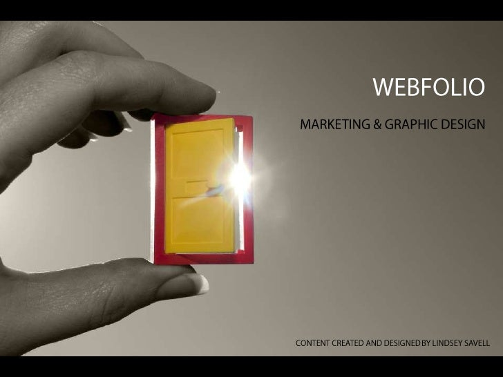 WEBFOLIO<br />MARKETING & GRAPHIC DESIGN<br />CONTENT CREATED AND DESIGNED BY LINDSEY SAVELL<br />