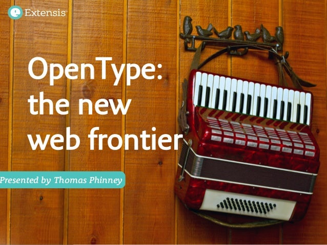 Presented by Thomas PhinneyOpenType:the newweb frontier